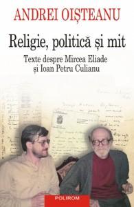 Dosar de scriitor. Andrei Oişteanu (III): Religie, politică şi mit. Texte despre Mircea Eliade şi Ioan Petru Culianu