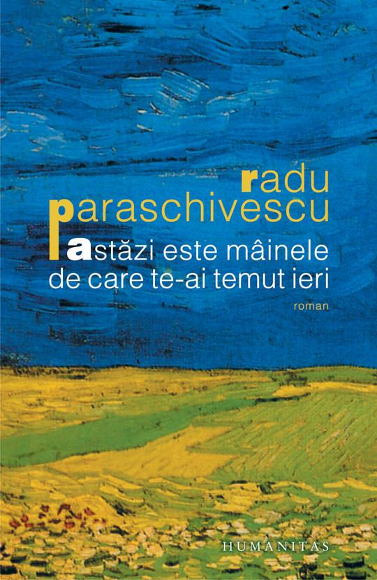 Dosar de scriitor (VI) Radu Paraschivescu – Astăzi este mâinele de care te-ai temut ieri