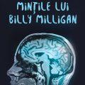 Straniul caz al lui Billy Milligan.