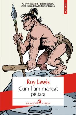 Roy Lewis – Cum l-am mâncat pe tata