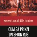 Cum să prinzi un spion rus – povestea lui Naveed Jamali