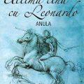 Ultima cină cu Leonardo. Anula. Cornel George Popa